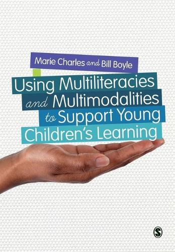 Using Multiliteracies and Multimodalities to Support Young Children's Learning (Paperback)