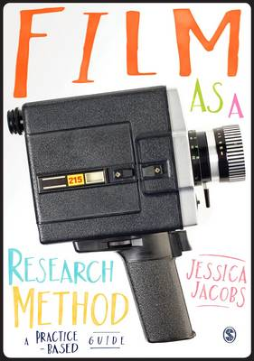Film as a Research Method: A Practice-based Guide (Paperback)