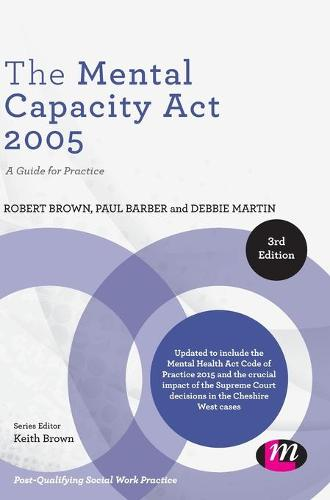 The Mental Capacity Act 2005: A Guide for Practice - Post-Qualifying Social Work Practice Series (Hardback)