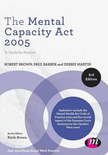 The Mental Capacity Act 2005: A Guide for Practice - Post-Qualifying Social Work Practice Series (Paperback)
