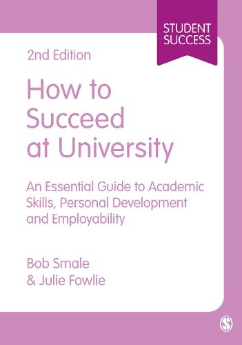 How to Succeed at University: An Essential Guide to Academic Skills, Personal Development & Employability - Sage Study Skills Series (Hardback)