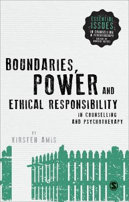 Boundaries, Power and Ethical Responsibility in Counselling and Psychotherapy - Essential Issues in Counselling and Psychotherapy - Andrew Reeves (Paperback)
