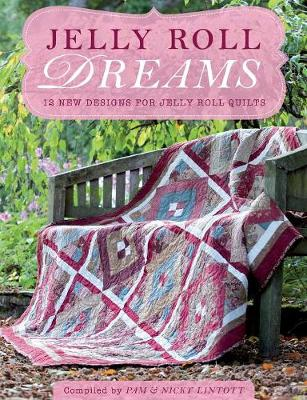 Jelly Roll Dreams: 12 New Designs for Jelly Roll Quilts (Paperback)