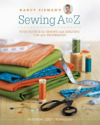 Sewing A - Z: Your Source for Sewing and Quilting Tips and Techniques (Hardback)