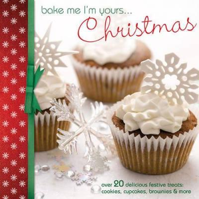Bake Me I'm Yours... Christmas: Over 20 Delicious Festive Treats: Cookies, Cupcakes, Brownies and More (Hardback)