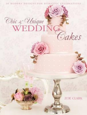 Chic & Unique Wedding Cakes: 30 Modern Cake Designs and Inspirations (Paperback)