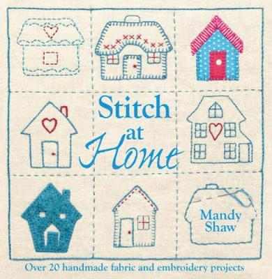 Stitch at Home: Over 20 Handmade Fabric and Embroidery Projects (Paperback)