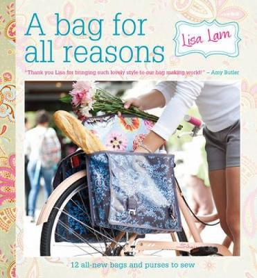 A Bag For All Reasons: 12 All-New Bags and Purses to Sew for Every Occasion (Spiral bound)