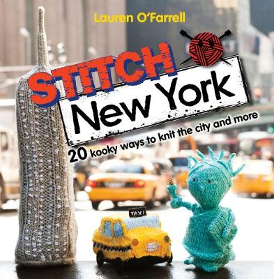 Stitch New York: 20 kooky ways to knit the city and more (Paperback)