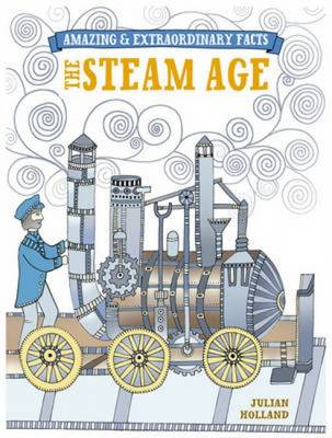 The Steam Age - Amazing and Extraordinary Facts (Hardback)