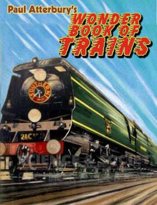 Paul Atterbury's Wonder Book of Trains (Hardback)