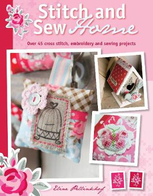 Stitch and Sew Home: Over 45 Cross Stitch, Embroidery and Sewing Projects (Paperback)