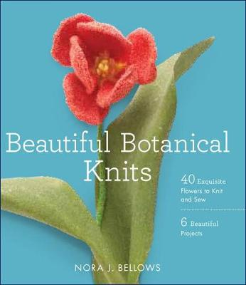 Beautiful Botanical Knits: 40 Exquisite Knitted Flowers, 6 Beautiful Projects (Paperback)