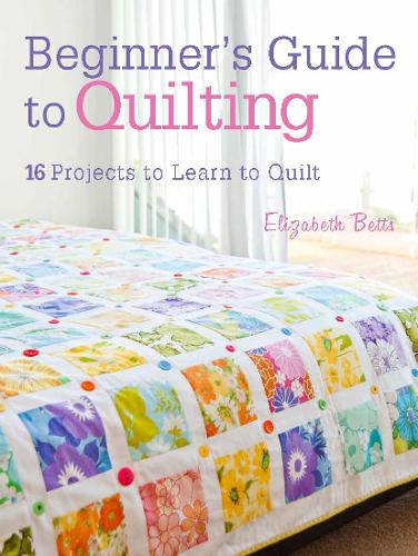 Beginner's Guide to Quilting: 16 Projects to Learn to Quilt (Paperback)