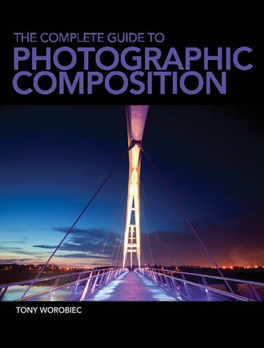 The Complete Guide to Photographic Composition (Paperback)
