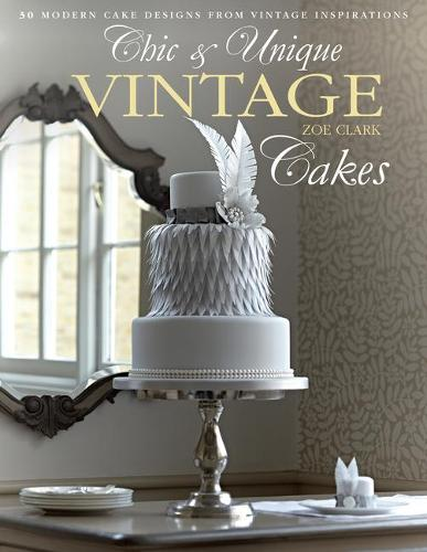 Chic & Unique Vintage Cakes: 30 Modern Cake Designs from Vintage Inspirations (Paperback)