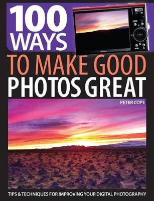 100 Ways to Make Good Photos Great: Tips and techniques for improving your digital photography (Paperback)