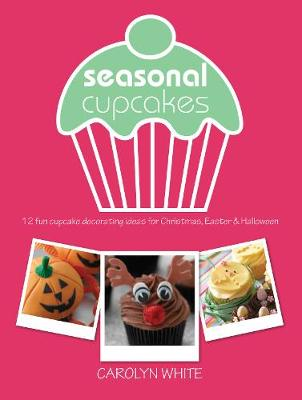 Seasonal Cupcakes: 12 fun cupcake decorating ideas for Christmas, Easter & Halloween (Paperback)