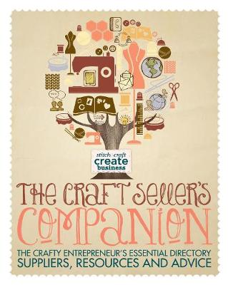 The Craft Seller's Companion: The Crafty Entrepreneur's Essential Directory - Suppliers, Resources and Advice (Paperback)