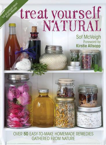 Treat Yourself Natural: over 50 easy-to-make homemade remedies gathered from nature (Paperback)