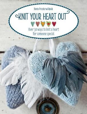 Knit Your Heart Out: Over 30 Ways to Knit a Heart for Someone Special (Paperback)