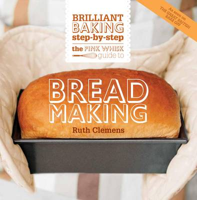 The Pink Whisk Guide to Bread Making: Brilliant Baking Step-by-Step (Paperback)