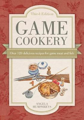Game Cookery Thi: Over 120 delicious recipes for game meat and fish (Hardback)