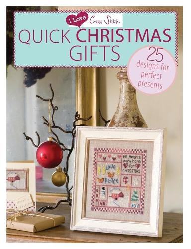 I Love Cross Stitch - Quick Christmas Gifts: 25 Designs for perfect presents (Paperback)