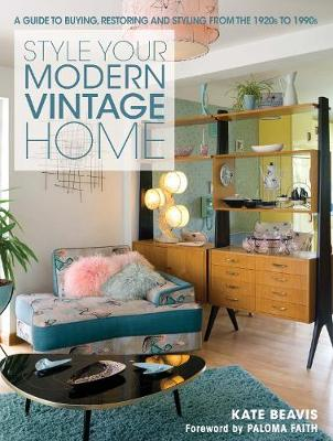 Style your Modern Vintage Home: A guide to buying, restoring and styling from the 1920s to 1990s (Hardback)