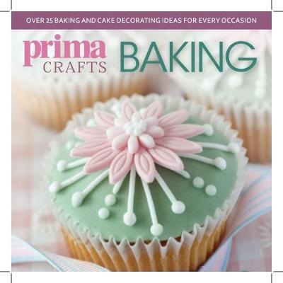 Prima Crafts Baking: Over 25 baking and cake decorating ideas for every occasion (Paperback)