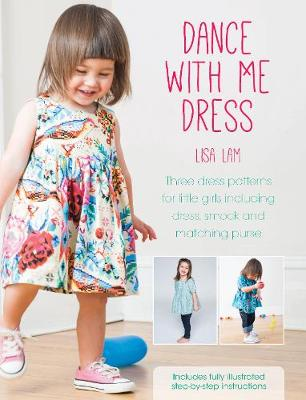 Dance With Me Dress: Three Dress Patterns for Little Girls Including Dress, Smock and Matching Purse (Paperback)
