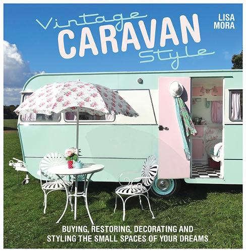 Vintage Caravan Style: Buying, restoring, decorating and styling the small spaces of your dreams! (Paperback)