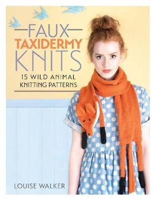 Faux Taxidermy Knits: 15 wild animal knitting patterns (Paperback)