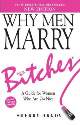 Why Men Marry Bitches (NEW EDITION): A Guide for Women Who Are Too Nice (Paperback)