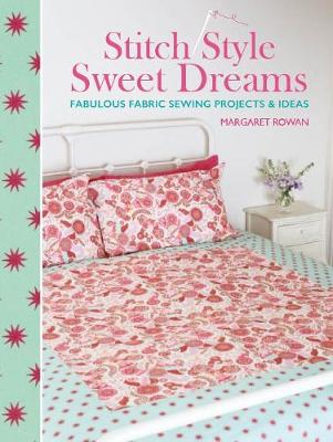 Stitch Style Sweet Dreams: Fabulous Fabric Sewing Projects & Ideas (Paperback)