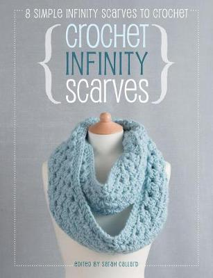 Crochet Infinity Scarves: 8 simple infinity scarves to crochet (Paperback)