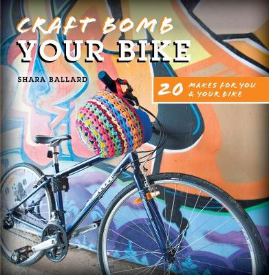 Craft Bomb Your Bike: 20 Makes for You & Your Bike (Paperback)