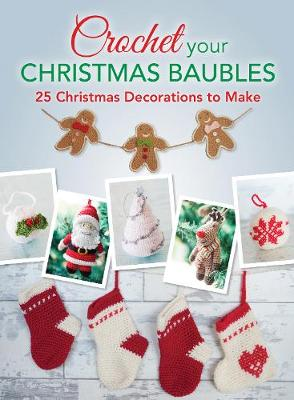 Crochet your Christmas Baubles: over 25 christmas decorations to make (Paperback)