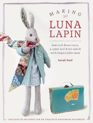 Making Luna Lapin: Sew and dress Luna, a quiet and kind rabbit with impeccable taste (Paperback)