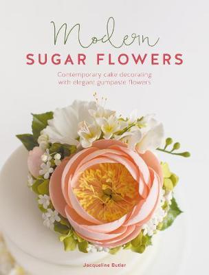 Modern Sugar Flowers: Contemporary cake decorating with elegant gumpaste flowers (Hardback)