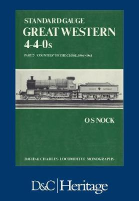 Standard Gauge Great Western 4-4-0s Part 2: 'Counties' to the Close 1904-1961 (Paperback)