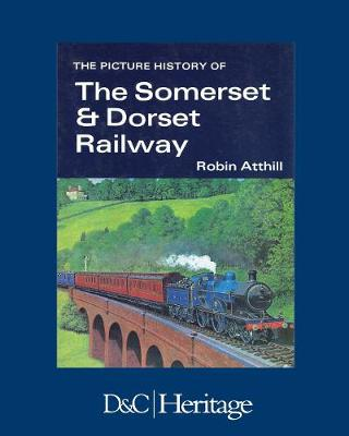 The Picture History of the Somerset & Dorset Railway (Paperback)