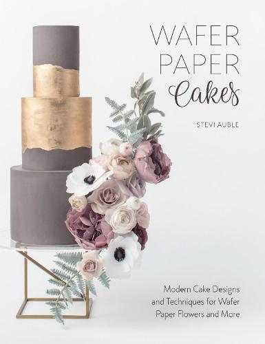 Wafer Paper Cakes: Modern Cake Designs and Techniques for Wafer Paper Flowers and More (Paperback)