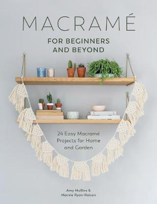 Macrame for Beginners and Beyond: 24 Easy Macrame Projects for Home and Garden (Paperback)