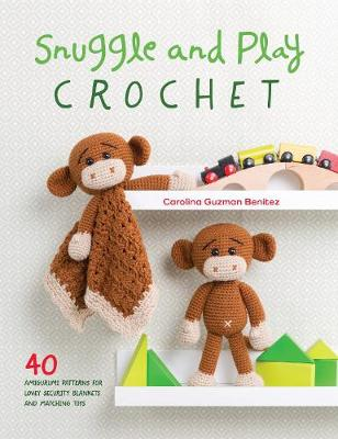 Snuggle and Play Crochet: 40 amigurumi patterns for lovey security blankets and matching toys (Paperback)