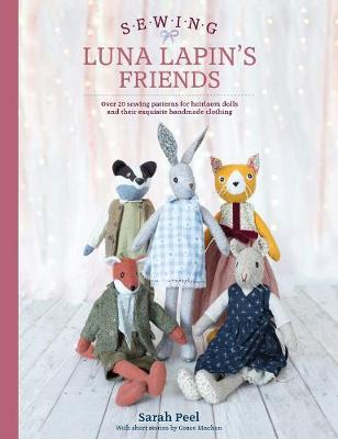 Sewing Luna Lapin's Friends: Over 20 sewing patterns for heirloom dolls and their exquisite handmade clothing (Paperback)