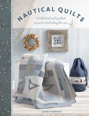 Nautical Quilts: 12 stitched and quilted projects celebrating the sea (Paperback)
