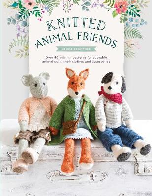 Knitted Animal Friends: Over 40 knitting patterns for adorable animal dolls, their clothes and accessories (Paperback)