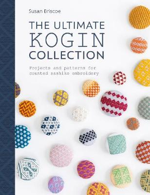 The Ultimate Kogin Collection: Projects and patterns for counted sashiko embroidery (Paperback)