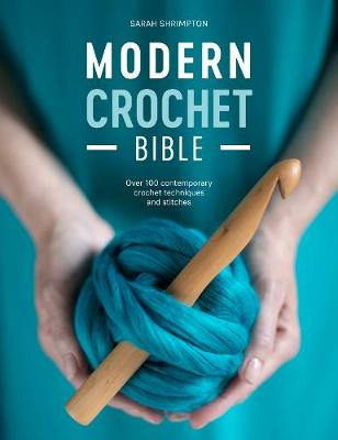 Modern Crochet Bible: Over 100 contemporary crochet techniques and stitches (Paperback)